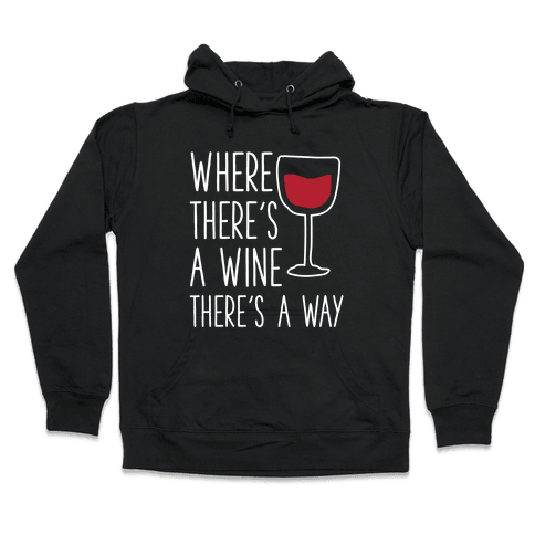 Where There's A Wine Hooded Sweatshirt