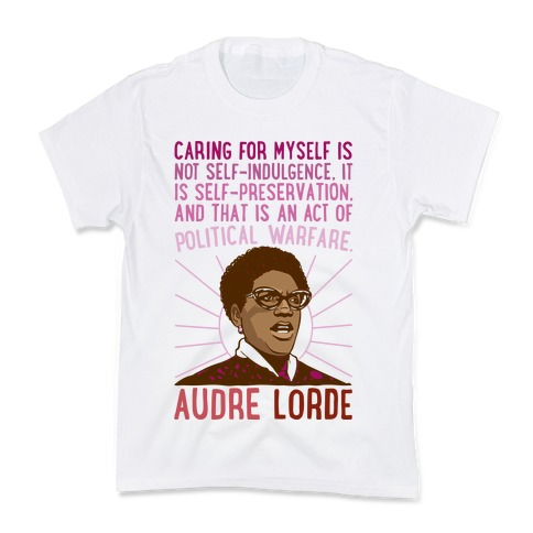 Caring For Myself Is Not Self-Indulgence It Is Self Preservation Audre Lorde Quote Kids T-Shirt