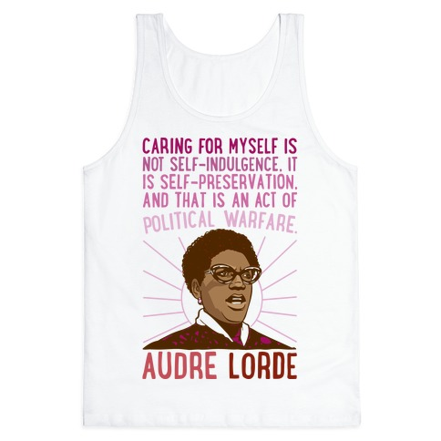 Caring For Myself Is Not Self-Indulgence It Is Self Preservation Audre Lorde Quote Tank Top