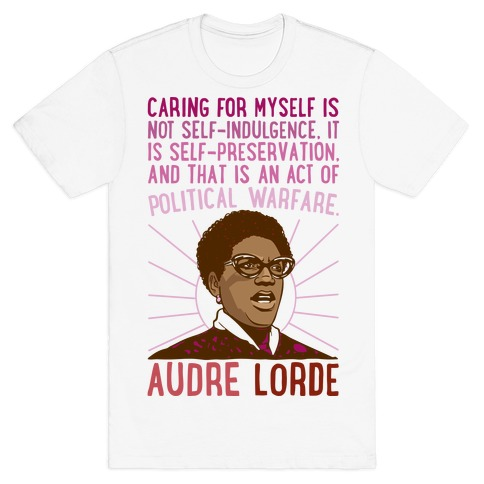 Caring For Myself Is Not Self-Indulgence It Is Self Preservation Audre Lorde Quote T-Shirt