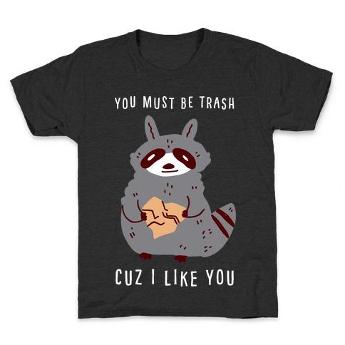 You Must Be Trash Cuz I Like You Kids T-Shirt