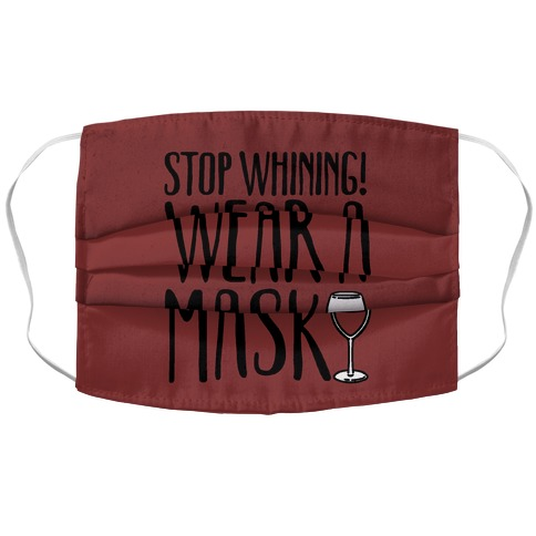 Stop Whining! Wear A Mask Accordion Face Mask