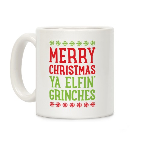 Merry Christmas Ya Elfin' Grinches Coffee Mug