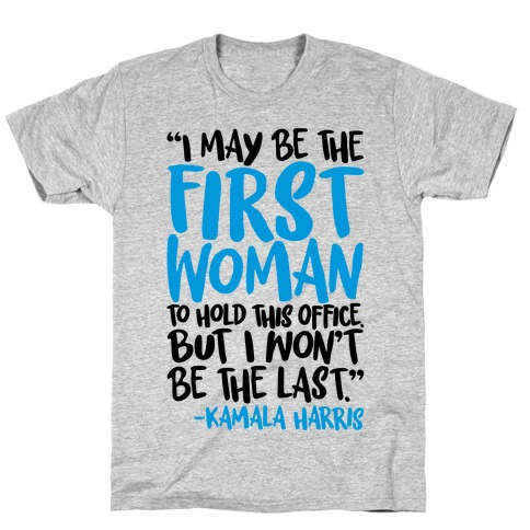 I May Be The First Woman To Hold This Office But I Won't Be The Last Kamala Harris Quote T-Shirt