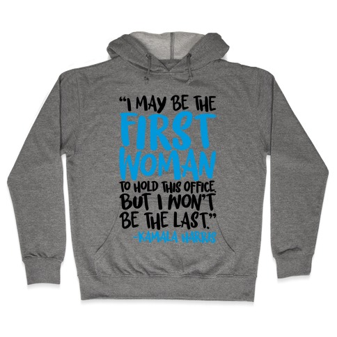 I May Be The First Woman To Hold This Office But I Won't Be The Last Kamala Harris Quote Hooded Sweatshirt