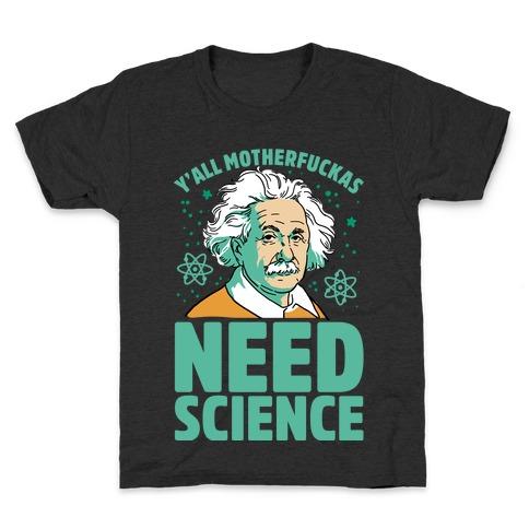 Y'all MothaF***as Need Science Kids T-Shirt
