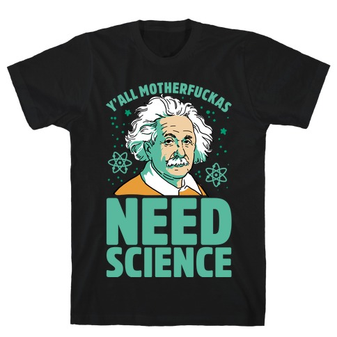 Y'all MothaF***as Need Science T-Shirt