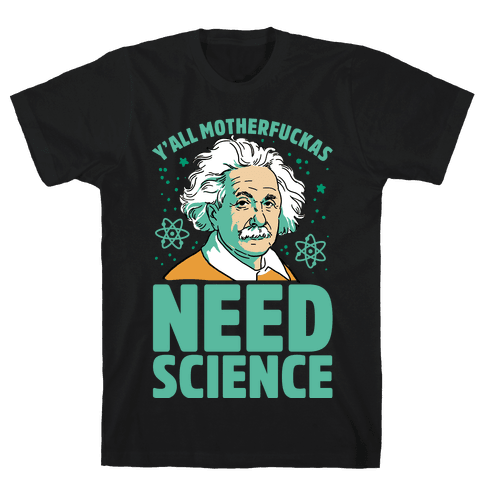 Y'all MothaF***as Need Science Mens T-Shirt