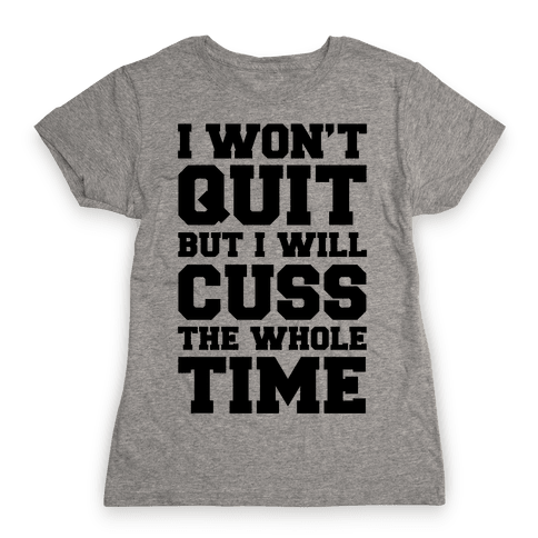 I Won't Quit But I Will Cuss The Whole Time Womens T-Shirt