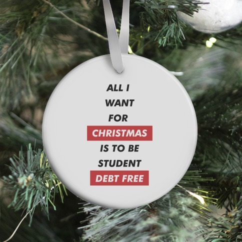 All I Want For Christmas Is To Be Student Debt Free Ornament
