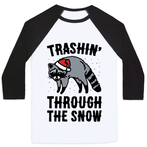 Trashin' Through The Snow Raccoon Parody Baseball Tee