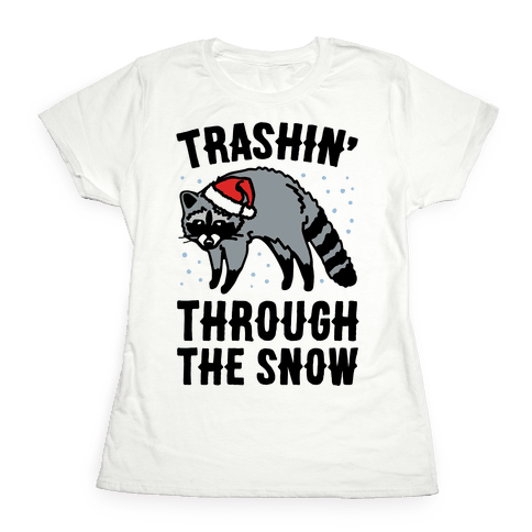 Trashin' Through The Snow Raccoon Parody Womens T-Shirt