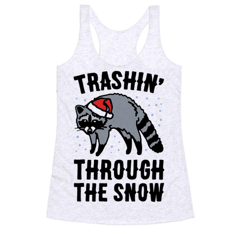 Trashin' Through The Snow Raccoon Parody Racerback Tank Top