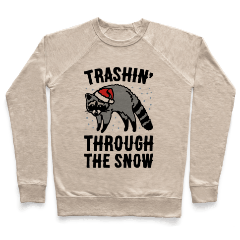 Trashin' Through The Snow Raccoon Parody Pullover