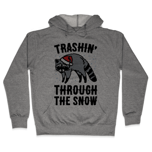 Trashin' Through The Snow Raccoon Parody Hooded Sweatshirt