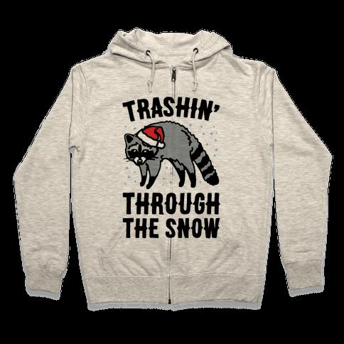 Trashin' Through The Snow Raccoon Parody Zip Hoodie