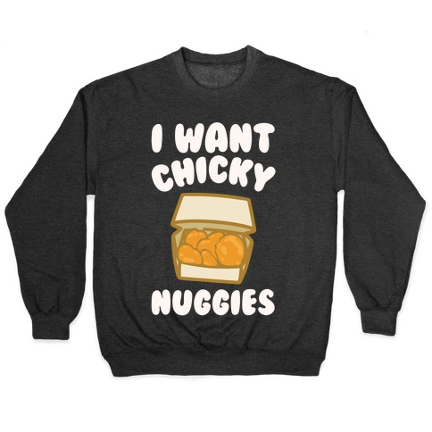 I Want Chicky Nuggies White Print Pullover