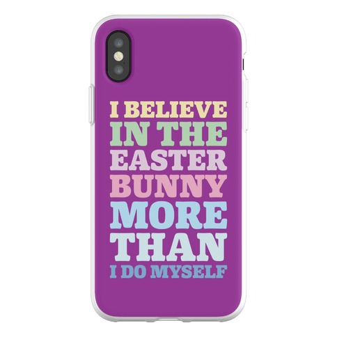 I Believe In The Easter Bunny More Than Myself Phone Flexi-Case