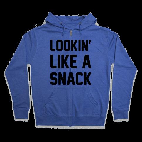 Lookin' Like A Snack  Zip Hoodie