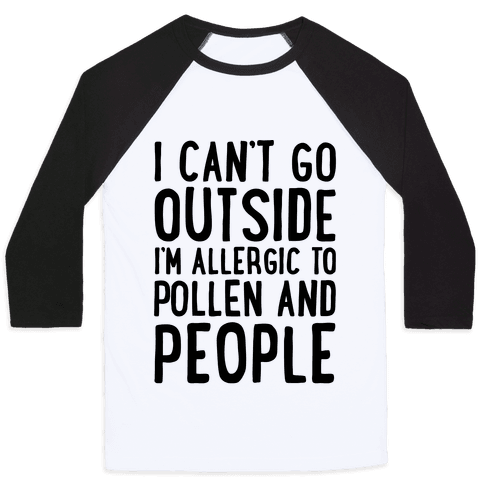 I Can't Go Outside I'm Allergic To Pollen and People  Baseball Tee