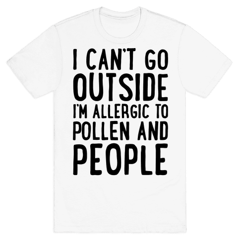 I Can't Go Outside I'm Allergic To Pollen and People  Mens T-Shirt