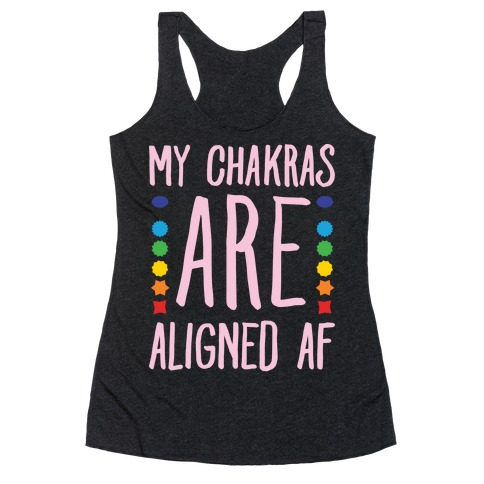 My Chakras Are Aligned Af White Print Racerback Tank Top