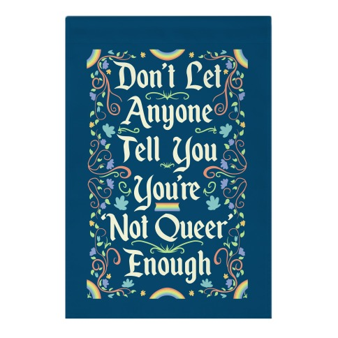 Don't Let Anyone Tell You You're Not Queer Enough Garden Flag