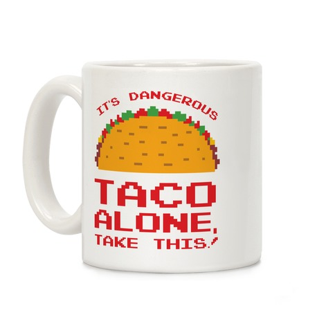 It's Dangerous Taco Alone, Take This!  Coffee Mug