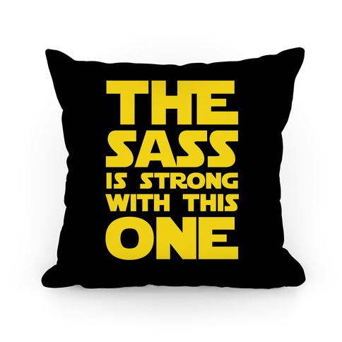 The Sass Is Strong With This One Pillow