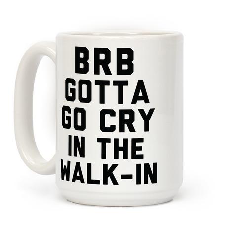 BRB Gotta Go Cry Coffee Mug