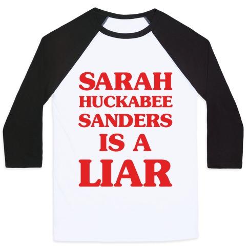 Sarah Huckabee Sanders Is A Liar Baseball Tee