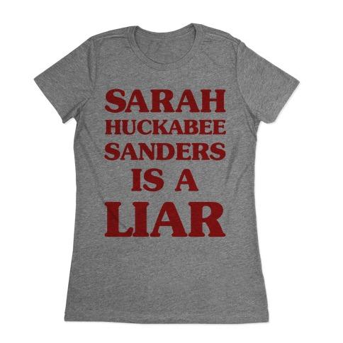 Sarah Huckabee Sanders Is A Liar Womens T-Shirt