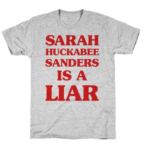 Sarah Huckabee Sanders Is A Liar T-Shirt