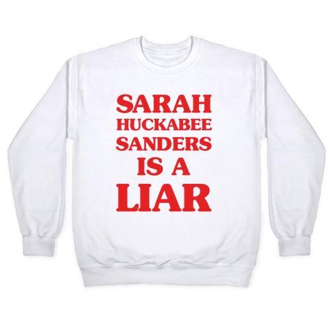 Sarah Huckabee Sanders Is A Liar Pullover