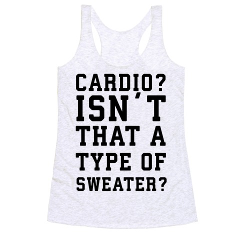 Cardio? Isn't That a Type of Sweater? Racerback Tank Top