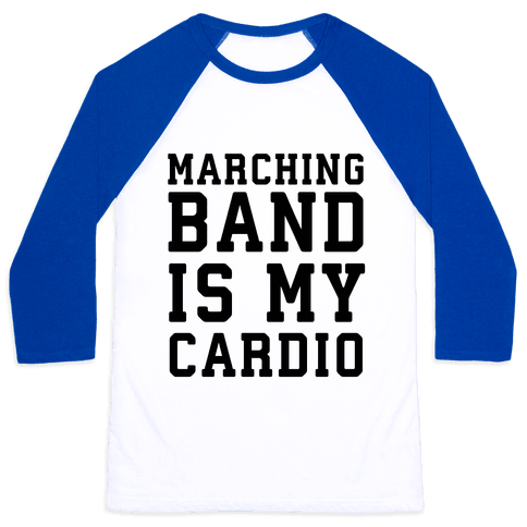 Marching Band is My Cardio Baseball Tee