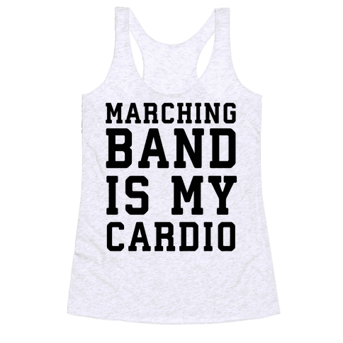 Marching Band is My Cardio Racerback Tank Top