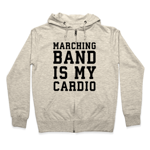 Marching Band is My Cardio Zip Hoodie