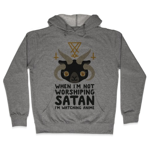 When I'm Not Worshiping Satan I'm Watching Anime Hooded Sweatshirt