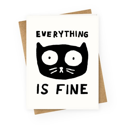 Everything Is Fine Cat Greeting Card