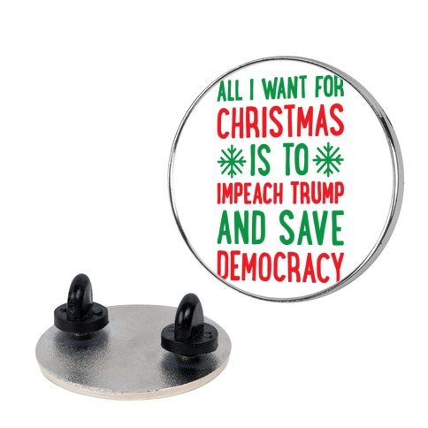 All I Want For Christmas Is To Impeach Trump And Save Democracy pin
