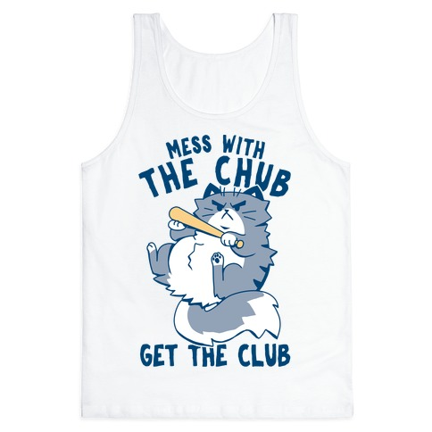 Mess With The Chub, Get The Club Tank Top
