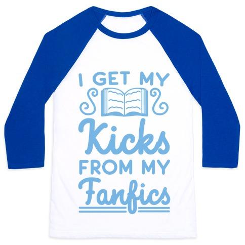 I Get My Kicks from My Fanfics Baseball Tee