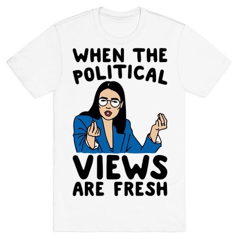 When The Political Views Are Fresh AOC Parody T-Shirt