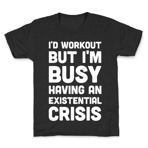 I'd Workout But Im Busy Having An Existential Crisis Kids T-Shirt