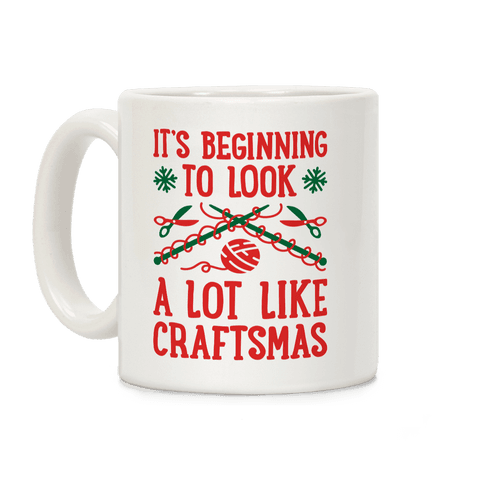 It's Beginning To Look A Lot Like Craftsmas Coffee Mug