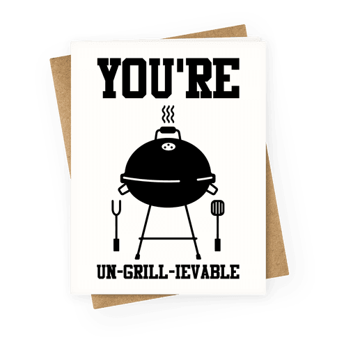 You're Un-grill-ievable Greeting Card