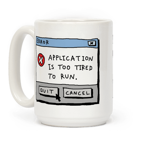 Error Application Is Too Tired To Run Coffee Mug
