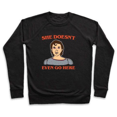 She Doesn't Even Go Here Parody White Print Pullover