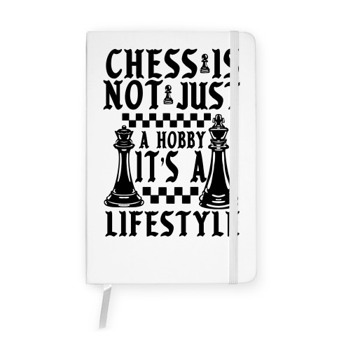 Chess Is Not Just a Hobby, It's a Lifestyle Notebook